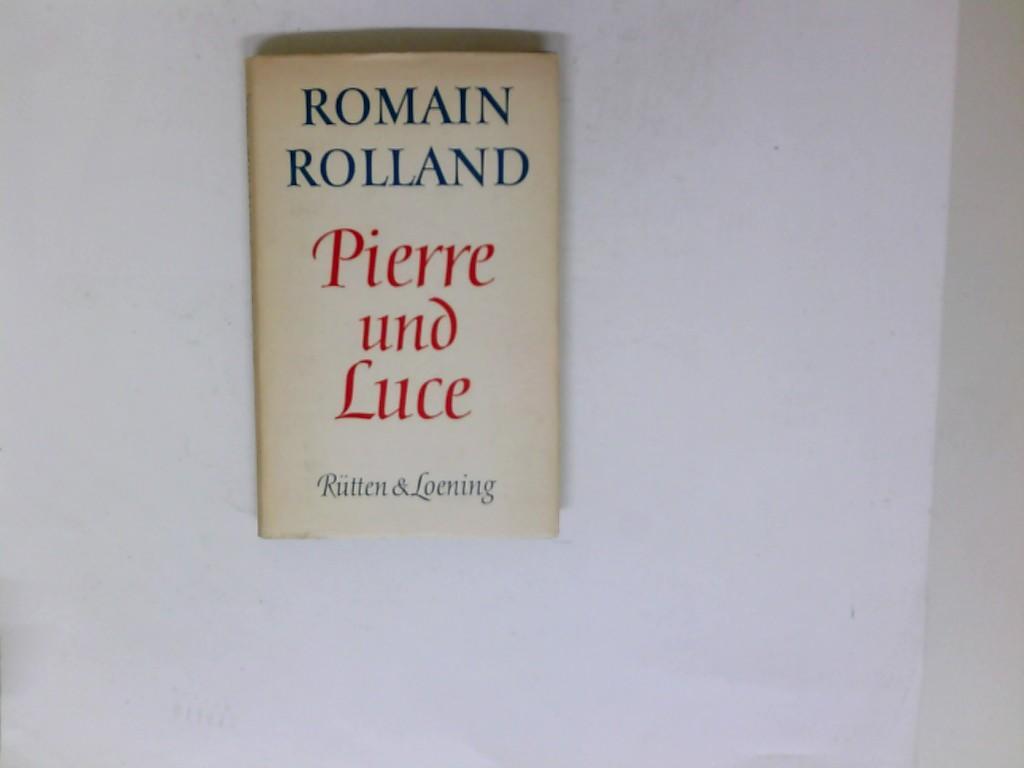 Pierre und Luce. Gesammelte werke in Einzelbänden: Rolland, Romain: