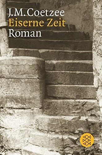 Eiserne Zeit : Roman. Aus dem Engl.: Coetzee, J. M.: