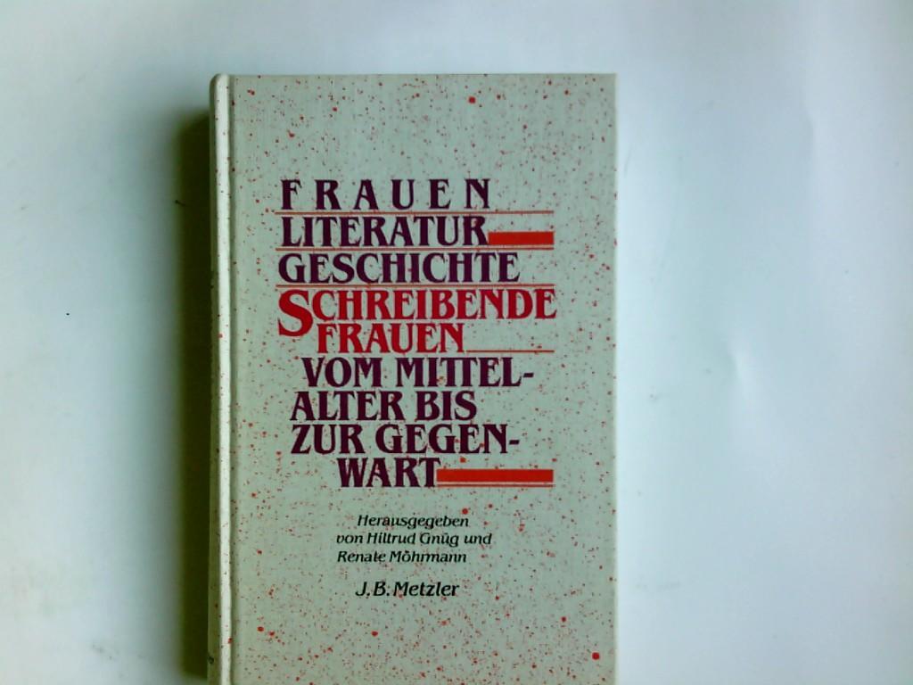 Frauen-Literatur-Geschichte : schreibende Frauen vom Mittelalter bis zur Gegenwart. hrsg. von Hiltrud Gnüg u. Renate Möhrmann - Gnüg, Hiltrud