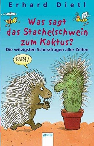 Was sagt das Stachelschwein zum Kaktus? : die witzigsten Scherzfragen aller Zeiten. Erhard Dietl. Mit Ill. vom Autor / Arena-Taschenbuch ; Bd. 2295 - Dietl, Erhard (Hrsg.)