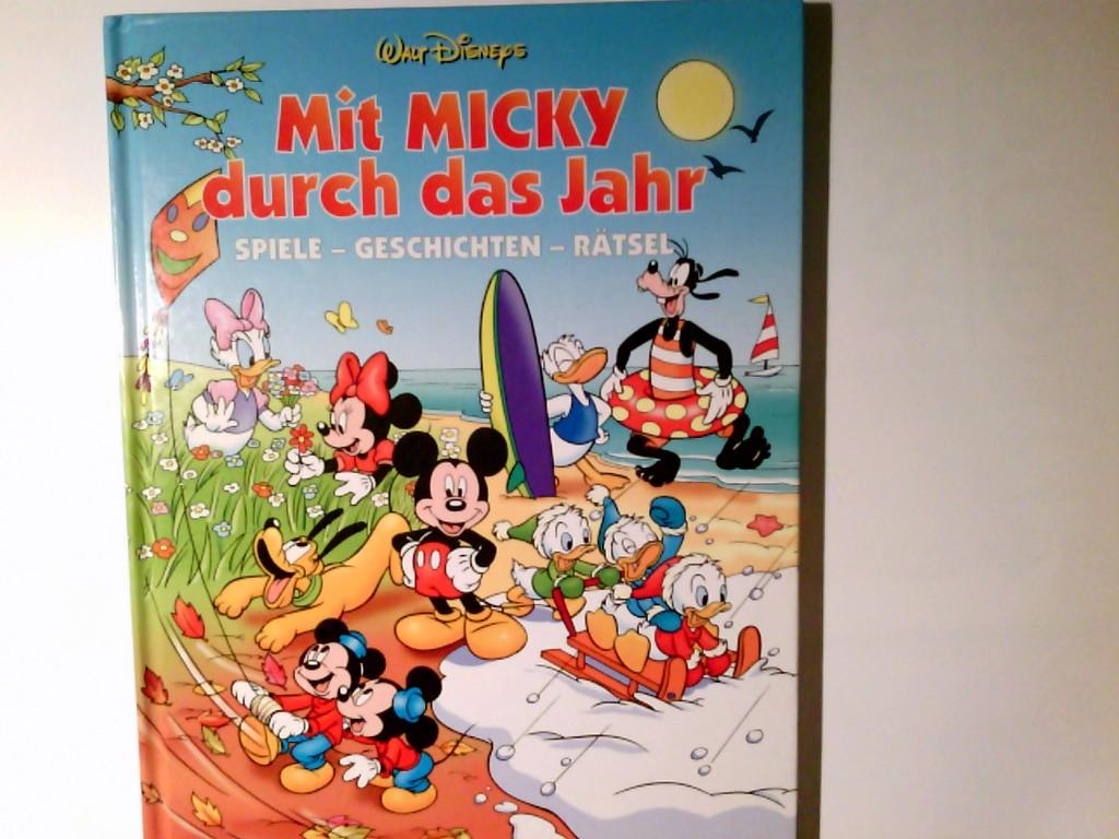 Disneys mit Micky durch das ganze Jahr : Spiele, Geschichten, Rätsel Text und Idee: Bettina Grabis und Günter W. Kienitz