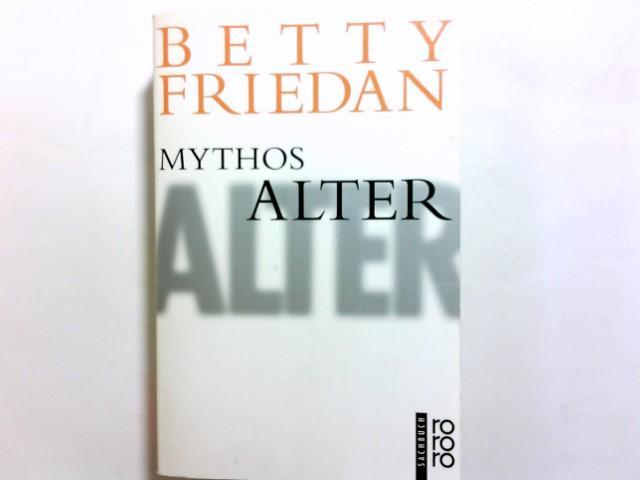 Mythos Alter. Betty Friedan. Dt. von Cornelia Holfelder- von der Tann und Adelheid Zöfel / Rororo ; 60345 : rororo-Sachbuch - Friedan, Betty (Verfasser)