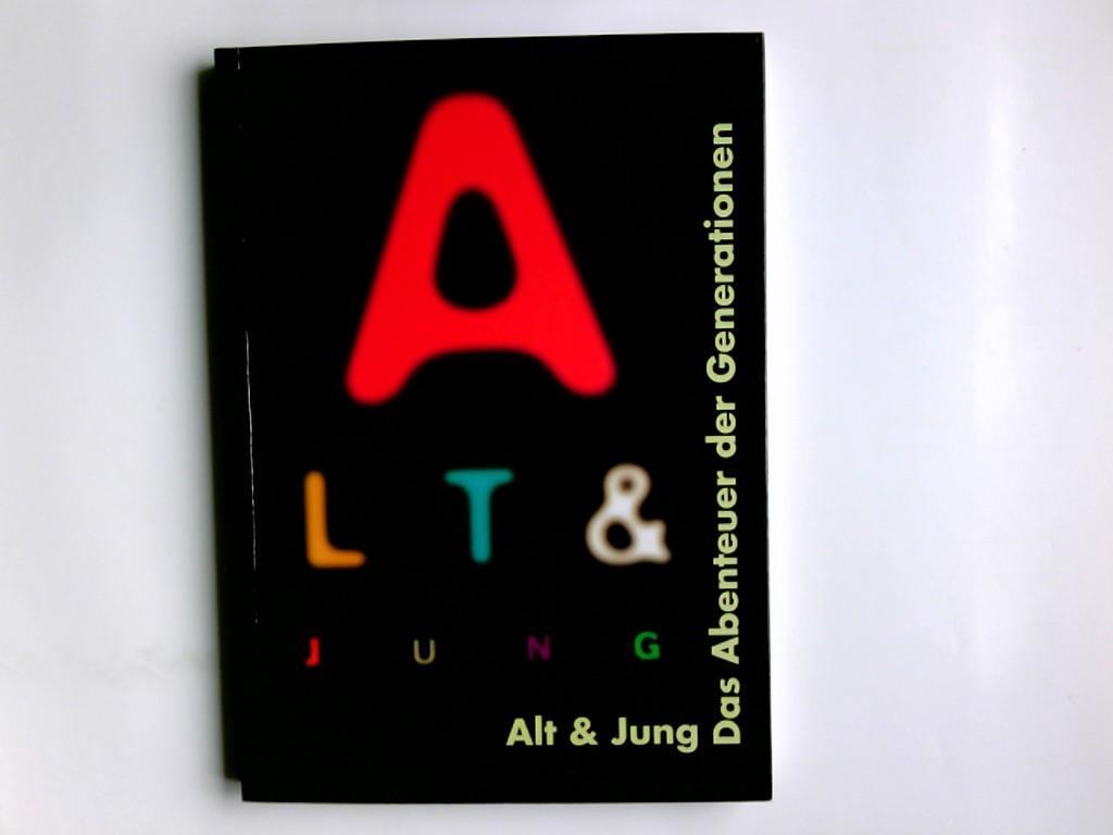 Alt & jung : das Abenteuer der Generationen ; eine Publikation des Deutschen Hygiene-Museums Dresden ; 18.12.1997 bis 12.5.1998 Deutsches Hygiene-Museum Dresden. Hrsg. von Annette Lepenies / Roter Stern