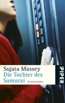 Die Tochter des Samurai : Kriminalroman. Sujata Massey. Aus dem Amerikan. von Sonja Hauser / Piper ; 5125