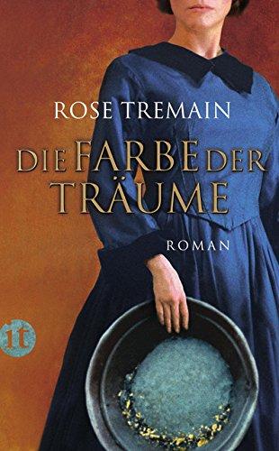 Die Farbe der Träume : Roman. Rose Tremain. Aus dem Engl. von Christel Dormagen / Insel-Taschenbuch ; 4002 - Tremain, Rose (Verfasser) und Christel (Übersetzer) Dormagen