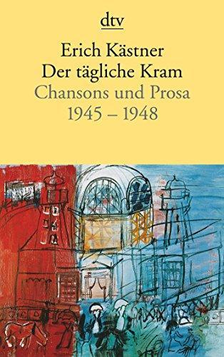 Der tägliche Kram : Chansons und Prosa: Kästner, Erich (Verfasser):