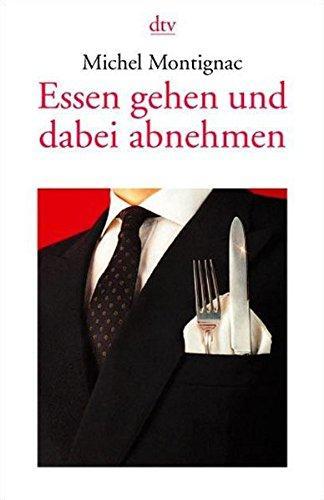 Essen gehen und dabei abnehmen. Michel Montignac. Aus dem Franz. von Christa Trautner-Suder / dtv ; 34134