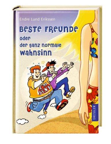 Beste Freunde oder der ganz normale Wahnsinn. Endre Lund Eriksen. Aus dem Norweg. von Maike Dörries - Eriksen, Endre Lund (Verfasser)