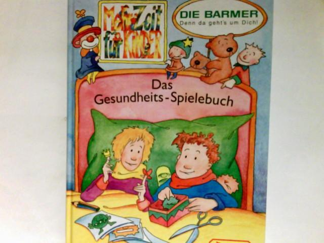 Das Gesundheits-Spielebuch : das große Mitmachbuch für nicht mehr kranke und noch nicht gesunde Kinder.