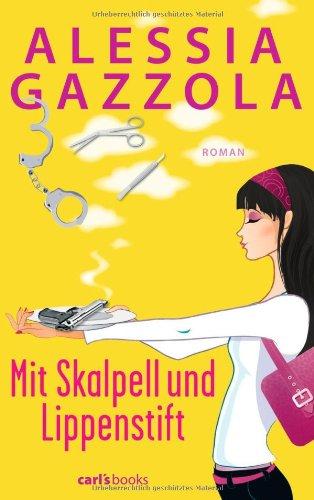 Mit Skalpell und Lippenstift : Roman. Alessia Gazzola. Aus dem Ital. von Sylvia Spatz - Gazzola, Alessia (Verfasser) und Sylvia (Übersetzer) Spatz
