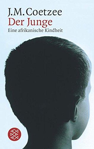 Der Junge : eine afrikanische Kindheit. J.: Coetzee, J. M.