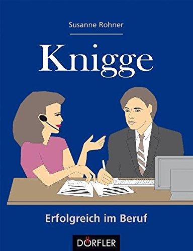 Der Knigge fürs Berufsleben. - Rohner, Susanne (Verfasser)