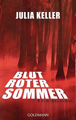 Blutroter Sommer : Kriminalroman. Julia Keller ;: Keller, Julia (Verfasser)