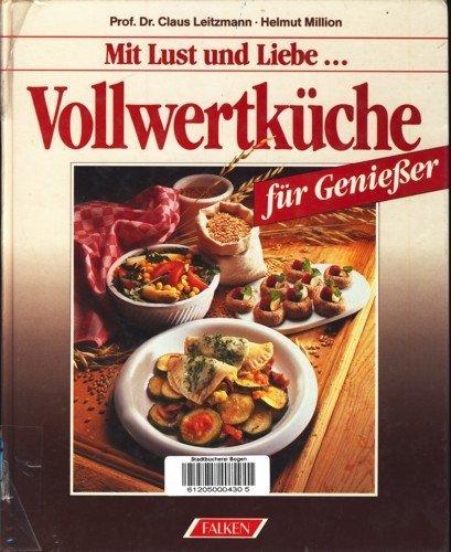 Mit Lust und Liebe . Vollwertküche für: Leitzmann, Claus (Mitwirkender)