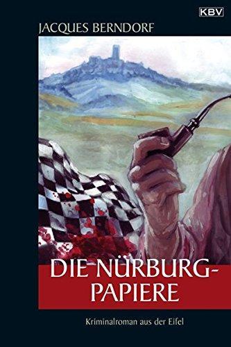 Die Nürburg-Papiere : [Kriminalroman aus der Eifel]. Jacques Berndorf / KBV ; 217