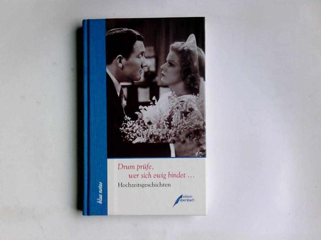 Drum prüfe, wer sich ewig bindet . : Hochzeitsgeschichten. hrsg. von Peter Sager / Blue notes ; 35 - Sager, Peter