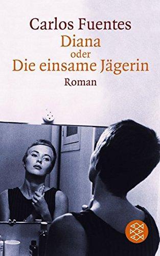 Diana oder die einsame Jägerin : Roman. Carlos Fuentes. Aus dem mexikan. Span. von Ulrich Kunzmann / Fischer ; 13714 - Fuentes, Carlos (Verfasser)