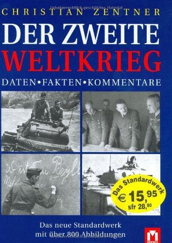 Der Zweite Weltkrieg : Daten, Fakten, Kommentare.: Zentner, Christian (Herausgeber):