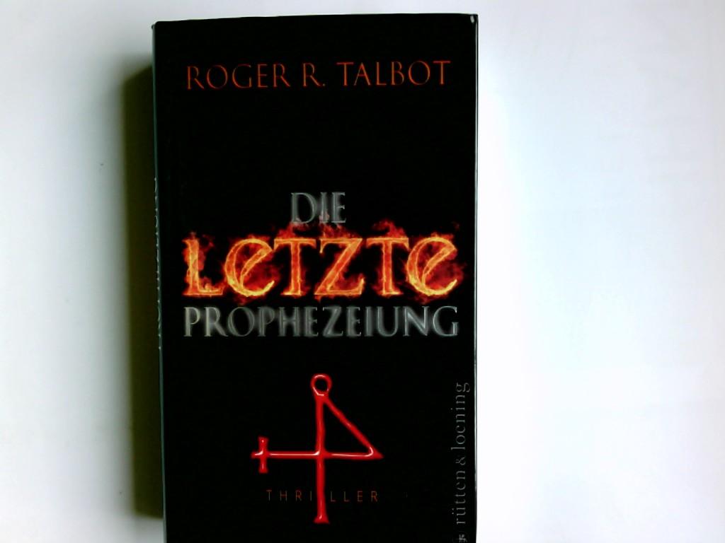 Die letzte Prophezeiung : Thriller. Roger R. Talbot. Ins Dt. übertr. von Christian Försch - Talbot, Roger R. und Christian Försch