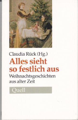 Alles sieht so festlich aus : Weihnachtsgeschichten aus alter Zeit. Claudia Rück (Hg.)