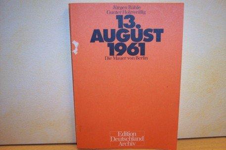 Dreizehnter August neunzehnhunderteinundsechzig] ; 13. August 1961: Rühle, Jürgen (Verfasser),