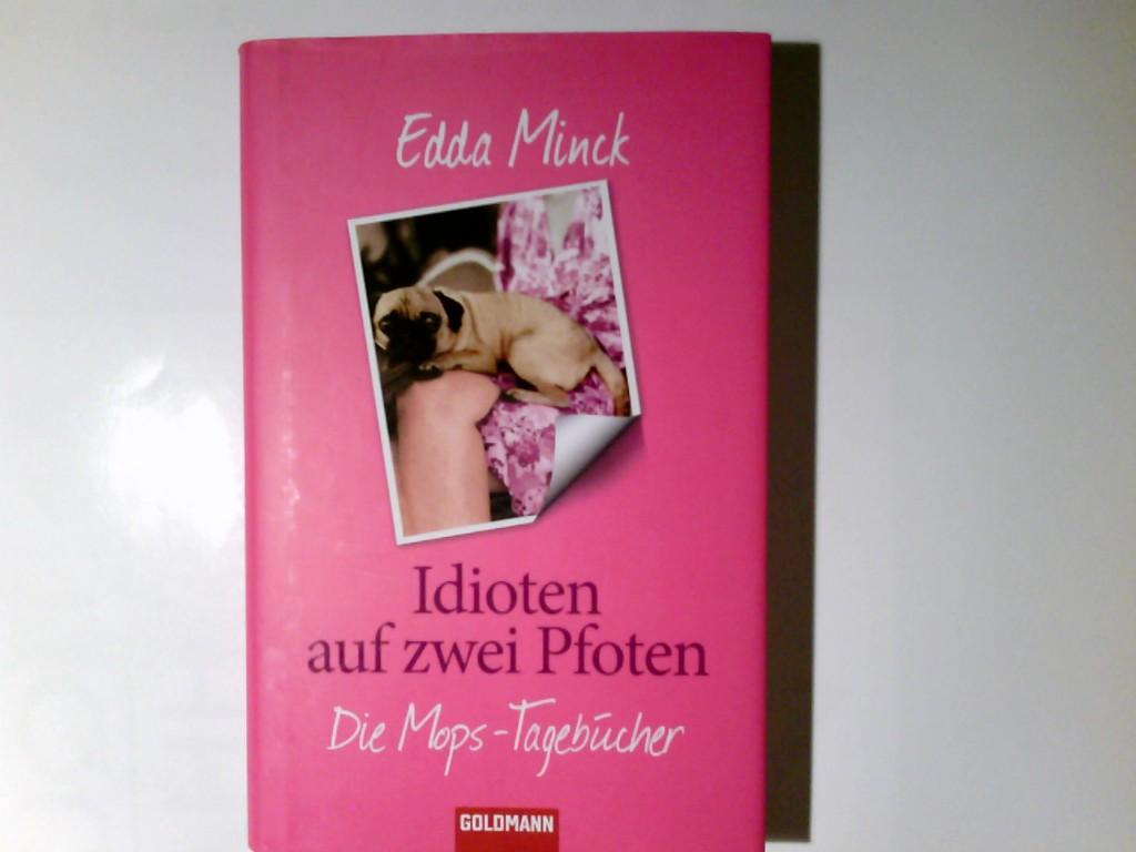 Idioten auf zwei Pfoten : die Mops-Tagebücher. Edda Minck - Minck, Edda