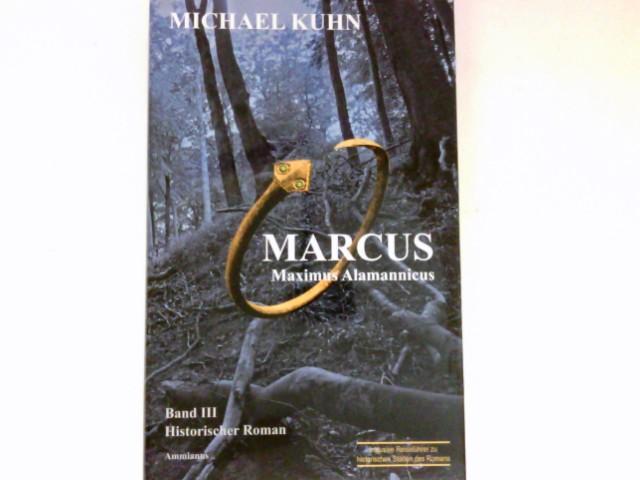 Marcus : Maximus Alamannicus, Schicksal an Mosel und Rhein. Bd. III. Historischer Roman. - Kuhn, Michael