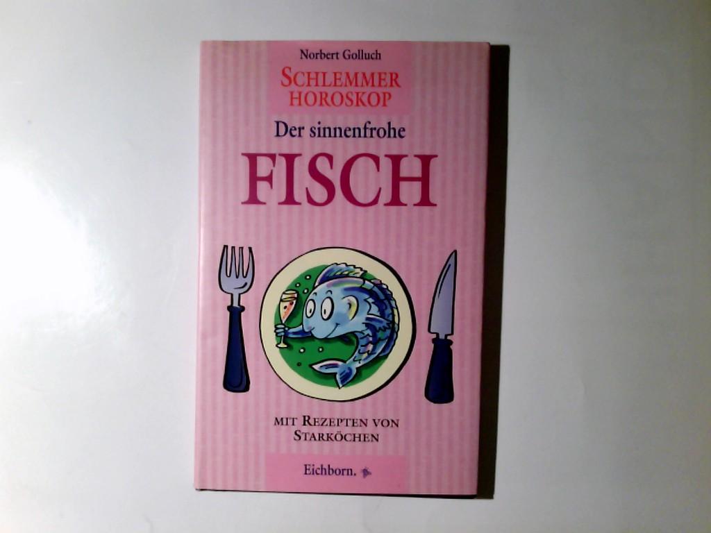 Schlemmer-Horoskop; Der sinnenfrohe Fisch: Golluch, Norbert::