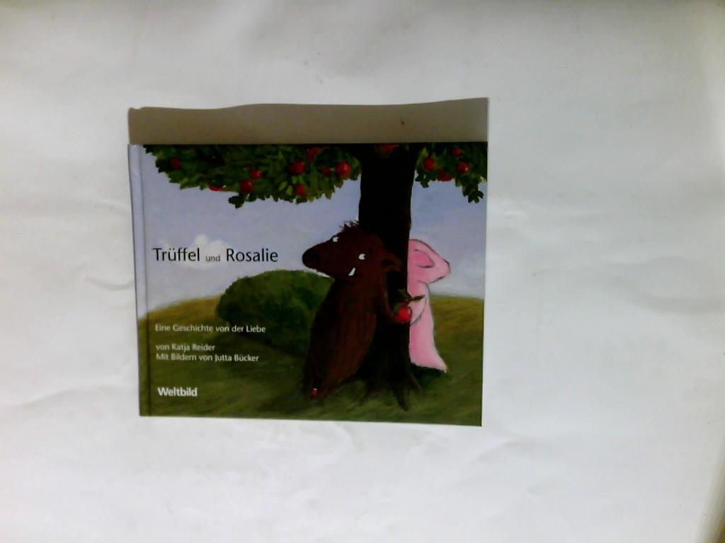 Rosalie und Trüffel : eine Geschichte von der Liebe. - Reider, Katja (Mitwirkender) und Jutta (Mitwirkender) Bücker