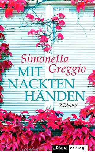 Mit nackten Händen : Roman. - Greggio, Simonetta (Verfasser) und Patricia (Übersetzer) Klobusiczky