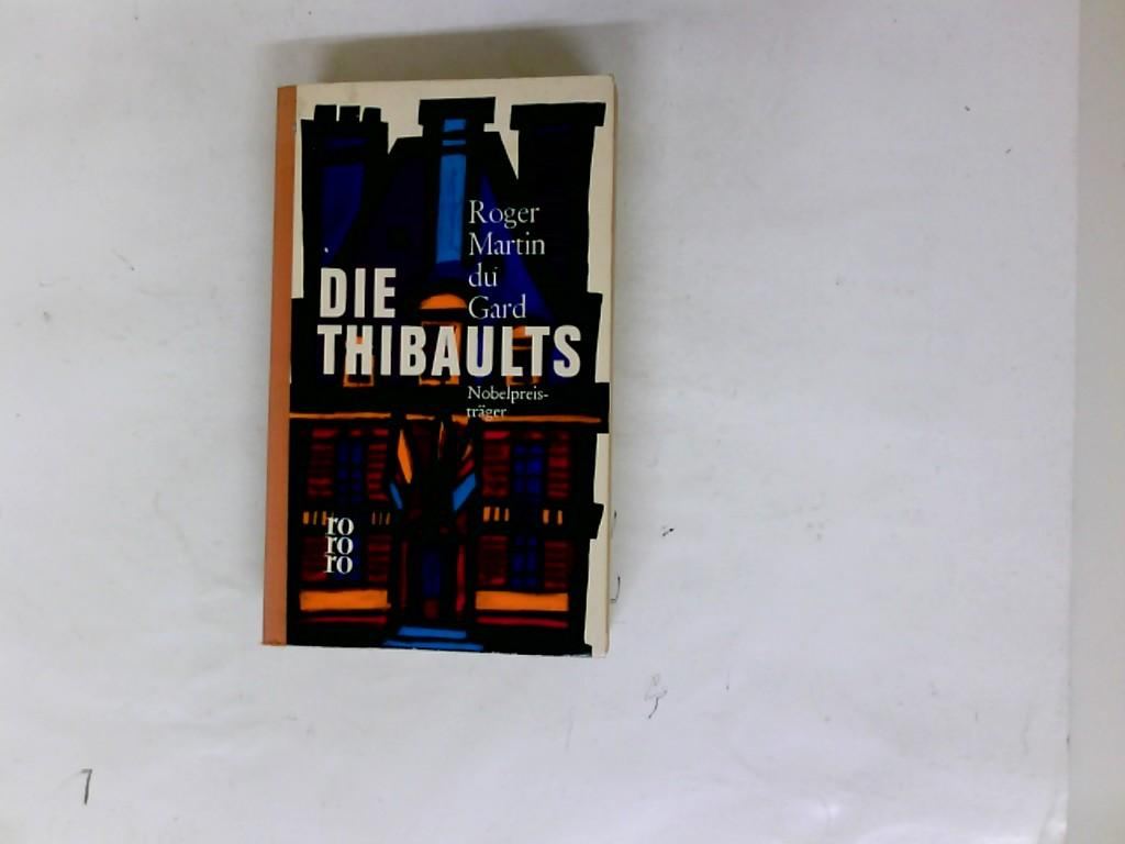 Die Thibaults : Die Geschichte e. Familie.: Martin du Gard,