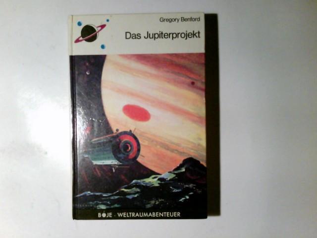 Das Jupiterprojekt. Gregory Benford. Aus d. Amerikan. übertr. von Bernd Rullkötter/ Boje-Weltraumabenteuer - Benford, Gregory (Verfasser)