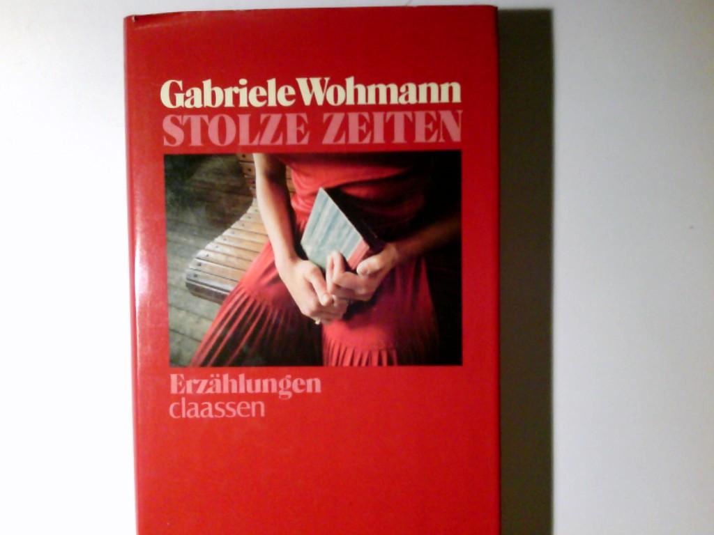 Stolze Zeiten : Erzählungen. Gabriele Wohmann - Wohmann, Gabriele