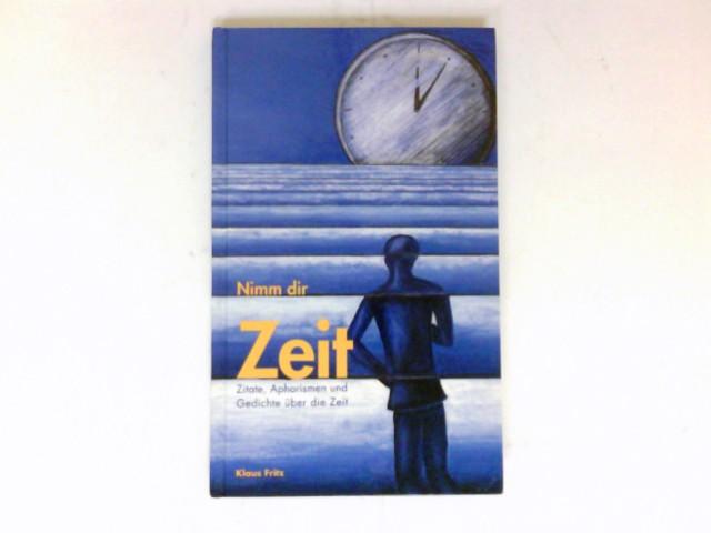 Nimm Dir Zeit : Zitate, Aphorismen und: Fritz, Klaus: