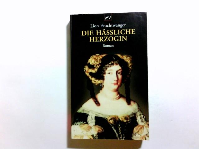 Die hässliche Herzogin : Roman. Lion Feuchtwanger / Aufbau-Taschenbücher ; 5026 - Feuchtwanger, Lion (Verfasser)