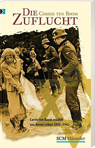 Die Zuflucht : Corrie ten Boom erzählt aus ihrem Leben ; 1892 - 1945. Corrie ten Boom. Mit John und Elizabeth Sherrill. [Übers.: Hansjürgen Wille und Barbara Klau] - Ten Boom, Corrie (Verfasser)
