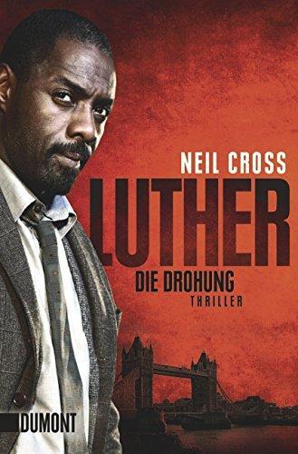 Luther. Die Drohung : Thriller. Neil Cross. Aus dem Engl. von Marion Herbert - Cross, Neil (Verfasser) und Marion (Übersetzer) Herbert