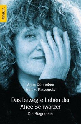 Das bewegte Leben der Alice Schwarzer : die Biographie. Anna Dünnebier ; Gert V. Paczensky / Knaur ; 77435 - Dünnebier, Anna (Verfasser) und Gert von (Verfasser) Paczensky