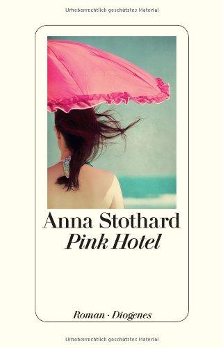 Pink Hotel : Roman. Anna Stothard - Stothard, Anna (Verfasser) und Hans M. (Übersetzer) Herzog