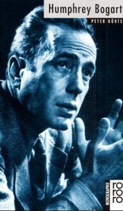 Humphrey Bogart. mit Selbstzeugnissen und Bilddokumenten dargest. von Peter Körte / Rowohlts Monographien ; 486 - Körte, Peter (Verfasser)