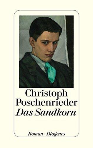 Das Sandkorn : Roman. Christoph Poschenrieder: Poschenrieder, Christoph (Verfasser):