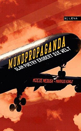 Mundpropaganda : Slam Poetry erobert die Welt. hrsg. von Mieze Medusa und Markus Köhle - Medusa, Mieze (Herausgeber), Martin (Mitwirkender) Fritz und Abermann
