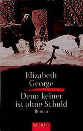 Denn keiner ist ohne Schuld : Roman. Elizabeth George. Dt. von Mechtild Sandberg-Ciletti / Goldmann ; 5271