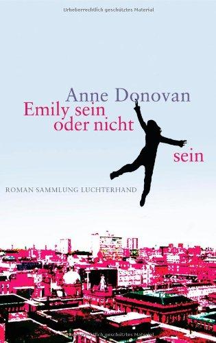 Emily sein oder nicht sein : Roman. Anne Donovan. Aus dem Engl. von Eva Bonné / Sammlung Luchterhand ; 2148 - Donovan, Anne (Verfasser)
