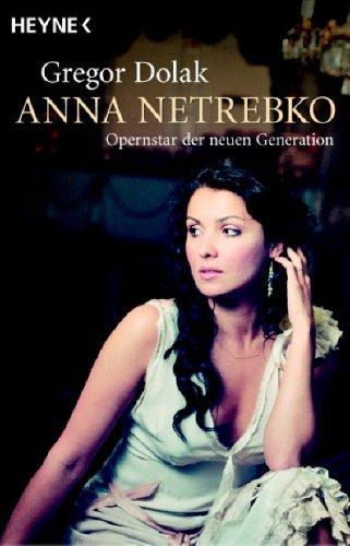 Anna Netrebko : Opernstar der neuen Generation. Gregor Dolak - Dolak, Gregor (Verfasser)