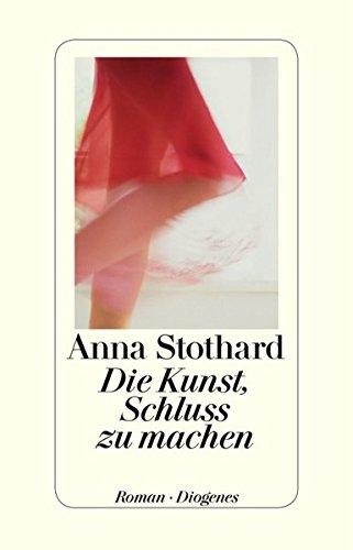 Die Kunst, Schluss zu machen : Roman. Anna Stothard. Aus dem Engl. von Hans M. Herzog - Stothard, Anna (Verfasser) und Hans M. (Übersetzer) Herzog