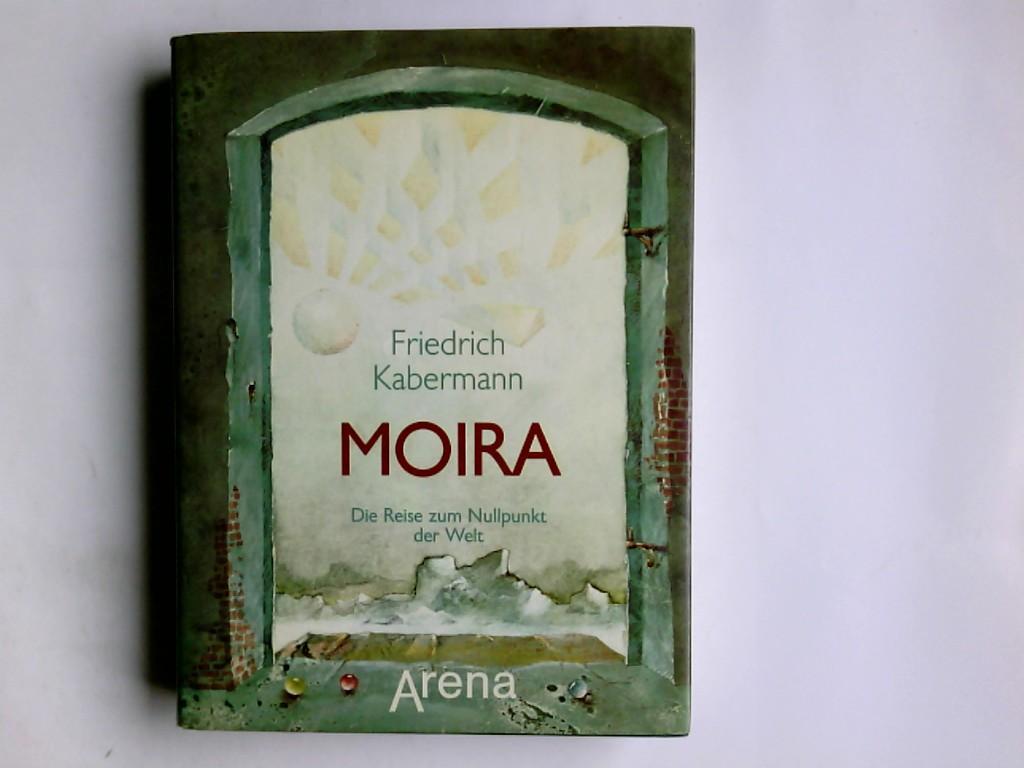 Moira : d. Reise zum Nullpunkt d. Welt. Friedrich Kabermann - Kabermann, Friedrich