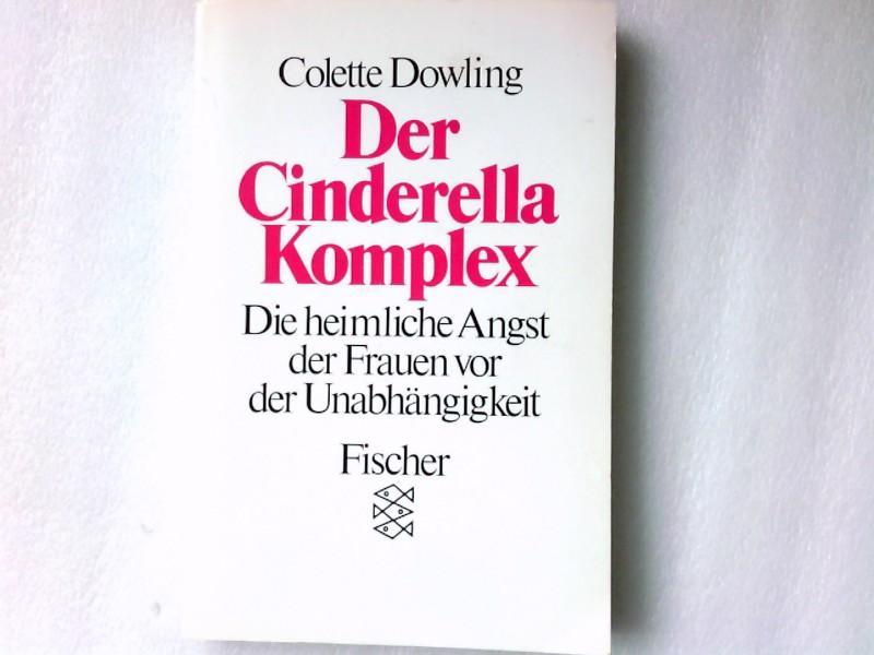 Der Cinderella-Komplex : die heimliche Angst der: Colette, Dowling: