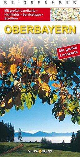Oberbayern : [mit großer Landkarte, Highlights, Servicetipps, Stadttour]. Go Vista : Info-Guide; Reiseführer - Kappelhoff, Marlis