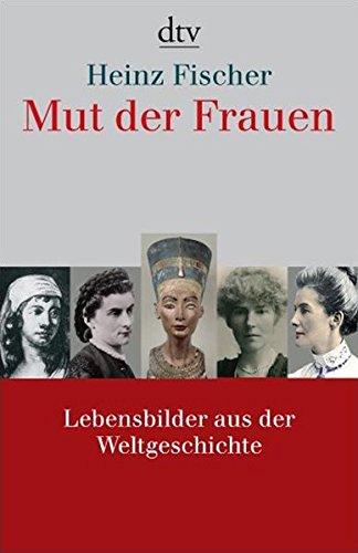 Mut der Frauen : Lebensbilder aus der Weltgeschichte. dtv ; 34375 - Fischer, Heinz